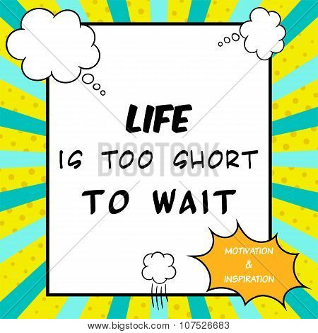 Life Is Too Short To Wait. Inspirational And Motivational Quote Is Drawn In A Comic Style