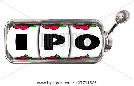 IPO letters on slot machine wheels to illustrate betting or gambling on a new start-up initial public stock offering to raise funding