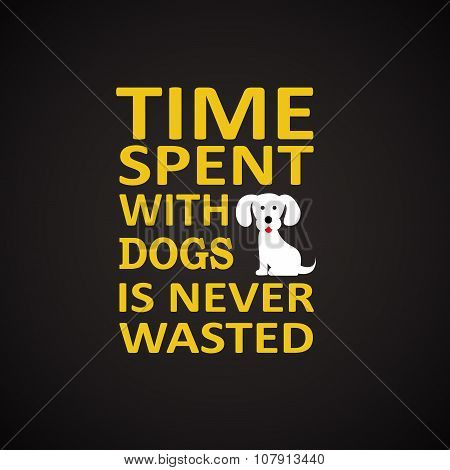 Time spent with dogs - funny inscription template