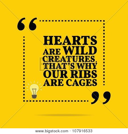 Inspirational Motivational Quote. Hearts Are Wild Creatures, That's Why Our Ribs Are Cages.