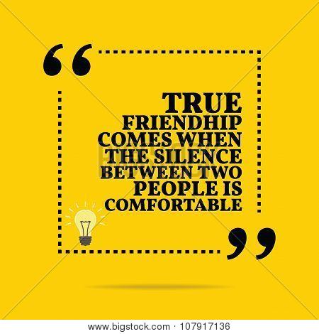 Inspirational Motivational Quote. True Friendship Comes When The Silence Between Two People Is Comfo