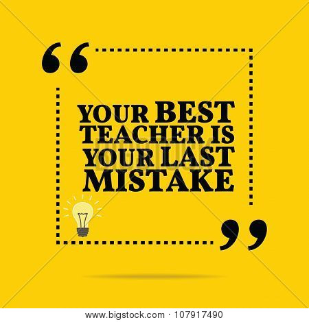 Inspirational Motivational Quote. Your Best Teacher Is Your Last Mistake.