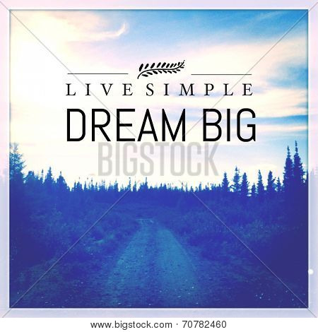 Inspirational Typographic Quote - Live Simple Dream BIG