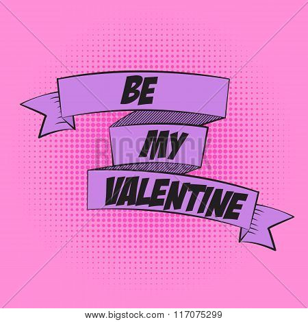 Beautiful Ribbon Label Be My Valentine in Pop Art Style Vector I