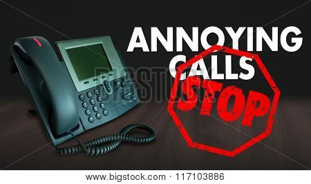 Stop Annoying Calls words on a telephone to illustrate wanting to end frustrating sales or telemarketing phone solicitation