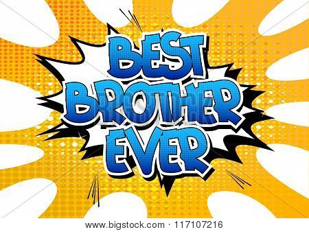 Best Brother Ever - Comic Book Style Word.