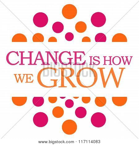 Change Is How We Grow Pink Orange Dots Square