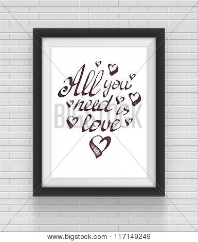 Realistic frame with all you need is love inscription. Vector illustration.