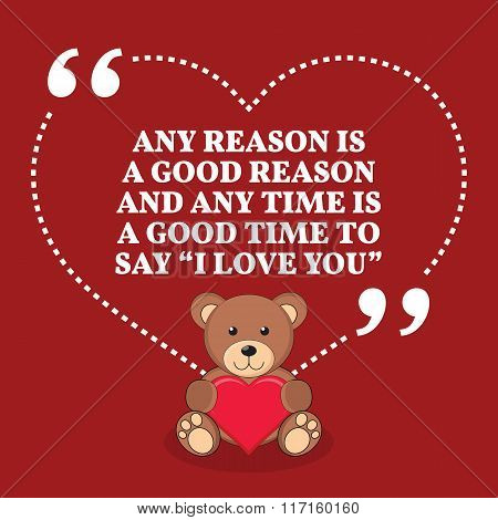 Inspirational Love Marriage Quote. Any Reason I A Good Reason And Any Time Is A Good Time To Say