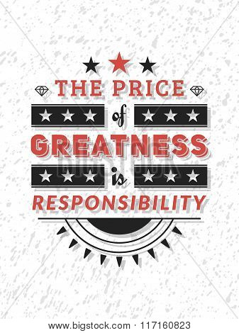 Vector Typography Poster Design Concept On Grunge Background. The Price Of Greatness Is Responsibili