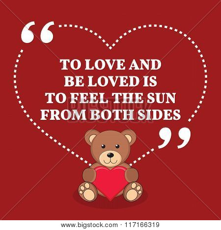 Inspirational Love Marriage Quote. To Love And Be Loved Is To Feel The Sun From Both Sides.