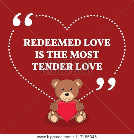 Inspirational Love Marriage Quote. Redeemed Love Is The Most Tender Love.