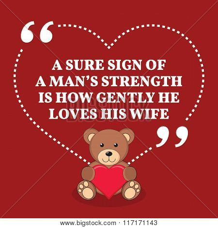 Inspirational Love Marriage Quote. A Sure Sign Of A Man's Strength Is How Gently He Loves His Wife.