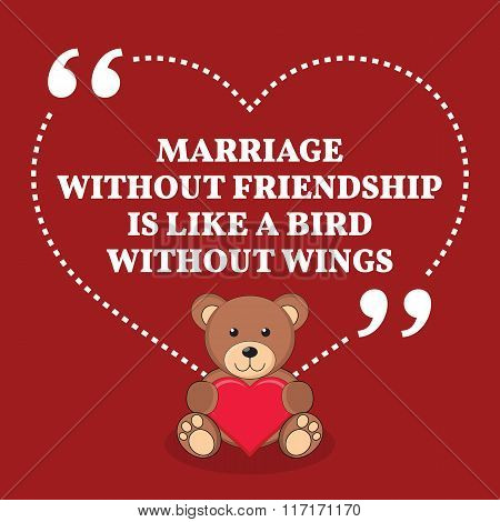 Inspirational Love Marriage Quote. Marriage Without Friendship Is Like A Bird Without Wings.