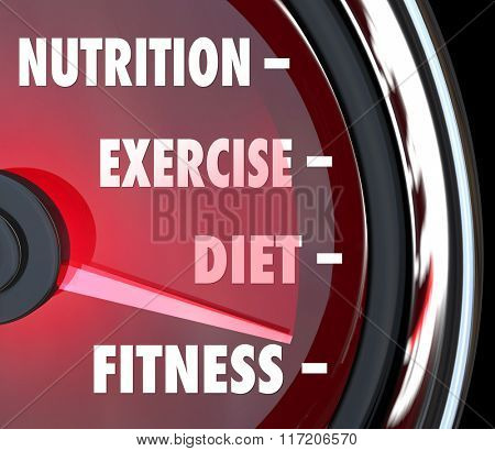 Nutrition, Exercise, Diet and Fitness words on a speedometer or measurement gauge to chart your score or rating for health care wellness