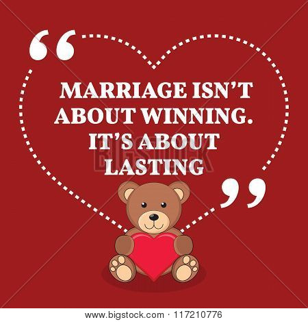 Inspirational Love Marriage Quote. Marriage Isn't About Winning. It's About Lasting.