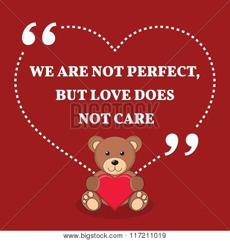 Inspirational Love Marriage Quote. We Are Not Perfect, But Love Does Not Care.