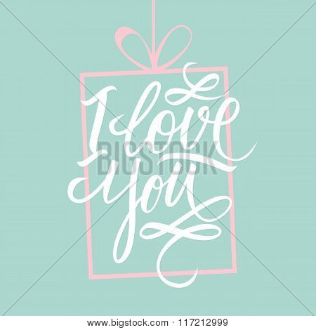 I love you hand lettering. Hand drawn card design. Handmade calligraphy.