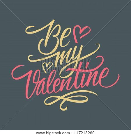 Be my Valentine hand lettering. Hand drawn greeting card design. Handmade calligraphy.