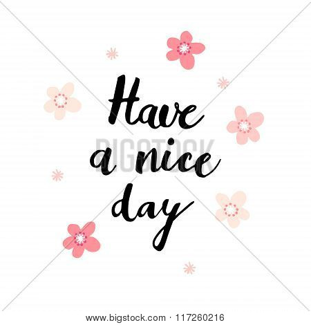 Have A Nice Day Card With Handwritten Calligraphic Text And Pink Flowers, Vector