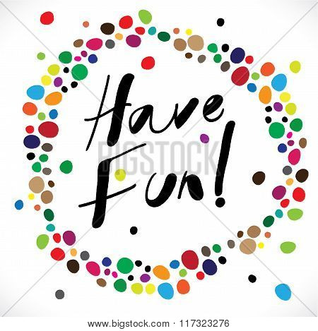 Have Fun Hand Written Words On Water Color Vector Graphic