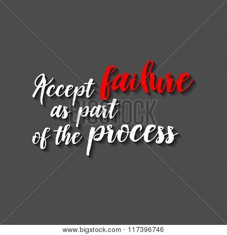 Minimalistic text lettering of an inspirational saying Accept failure as part of the process