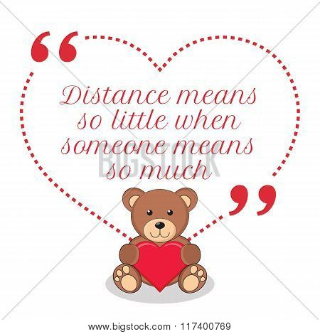 Inspirational Love Quote. Distance Means So Little When Someone Means So Much.