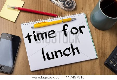 Time For Lunch - Note Pad With Text On Wooden Table