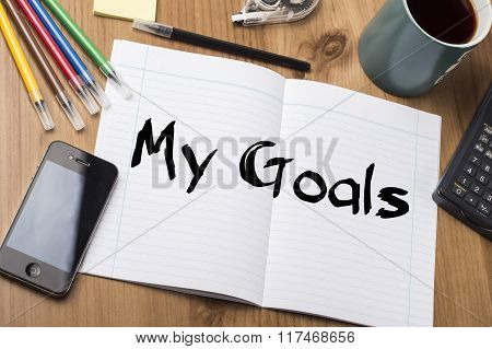 My Goals - Note Pad With Text On Wooden Table