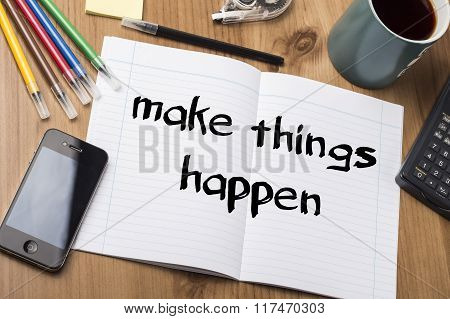 Make Things Happen - Note Pad With Text On Wooden Table