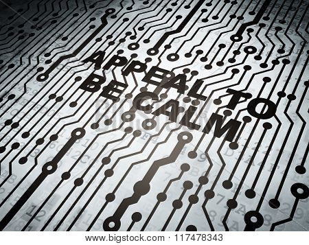 Politics concept: circuit board with Appeal To Be Calm