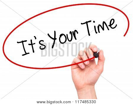Man Hand Writing It's Your Time With Black Marker On Visual Screen