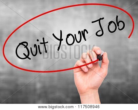 Man Hand Writing Quit Your Job With Black Marker On Visual Screen.