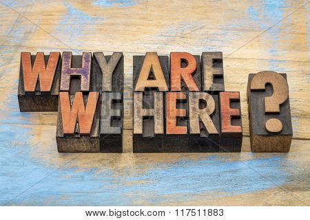 Why are we here? A philosophical and spiritual question in vintage letterpress wood type stained by color inks