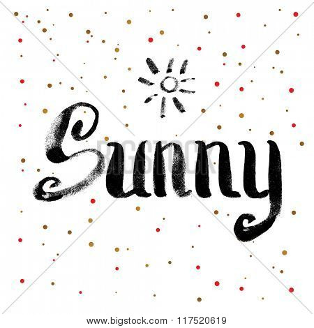 Sunny Calligraphy Greeting Card. Hand Drawn and Handwritten Design Elements on Dot Background. Brush Lettering Design.