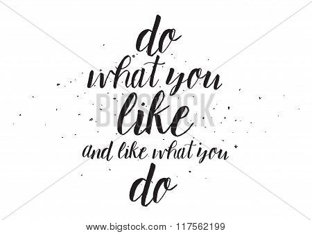 Do what you like and like what you do inscription. Greeting card with calligraphy. Hand drawn design