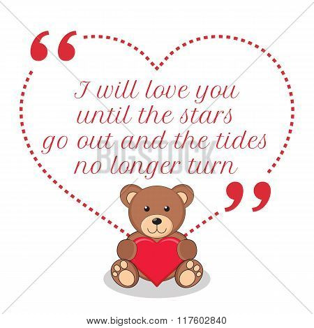 Inspirational Love Quote. I Will Love You Until The Stars Go Out And The Tides No Longer Turn.