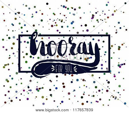 Beautiful Confetti Poster With Quotes Lettering Hooray. Vector