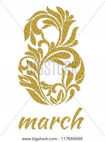 Luxury Card For The Holiday On March 8. The Figure 8 With Gold Glitter From A Floral Ornament On A W