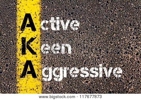 Business Acronym Aka Active, Keen, And Aggressive