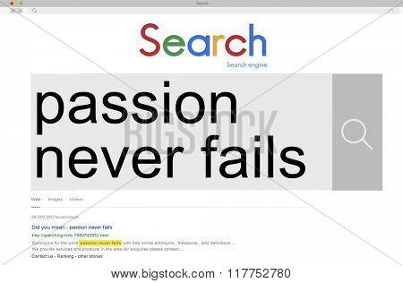 Passion Never Fails Feeling Emotion Dream Desire Concept