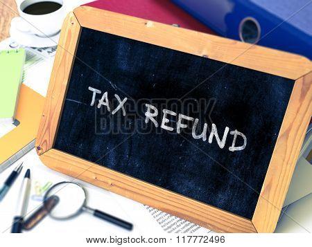 Tax Refund Concept Hand Drawn on Chalkboard.