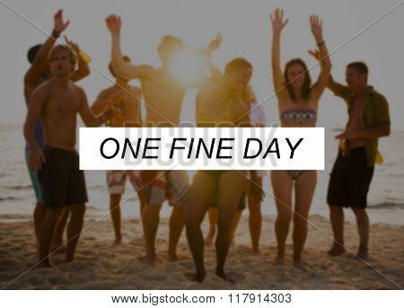 One Fine Day Summer Friendship Beach Vacation Concept
