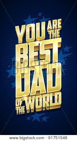 You are the best dad of the world, Father's day card typographical design with gold letters.