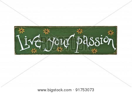 Live Your Passion hand painted on wood sign