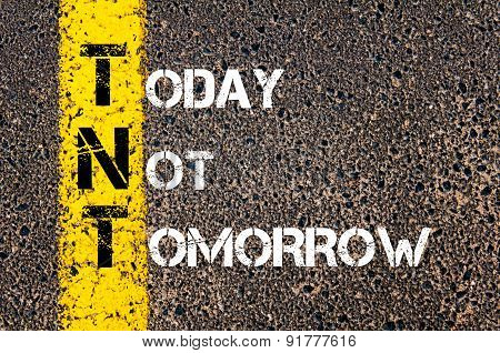 Business Acronym Tnt As Today Not Tomorrow