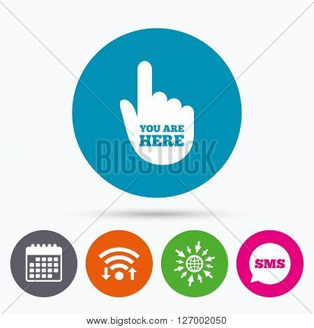 Wifi, Sms and calendar icons. You are here sign icon. Info symbol with hand. Map pointer with your location. Go to web globe.