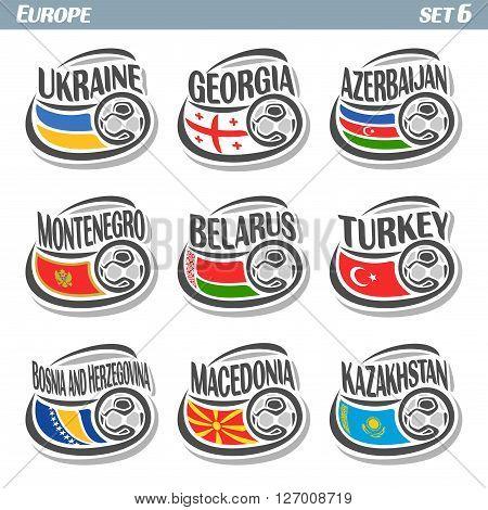 Vector logo for European football, soccer Ukraine, Georgia, Azerbaijan, Montenegro, Belarus, Turkey, Bosnia and Herzegovina, Macedonia, Kazakhstan, set state flags, soccer balls.