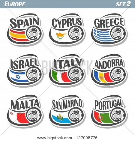 Vector logo for European football, soccer Spain, Cyprus, Greece, Israel, Italy, Andorra, Malta, San Marino, Portugal, set 9 isolated illustrations: state flags, soccer balls.
