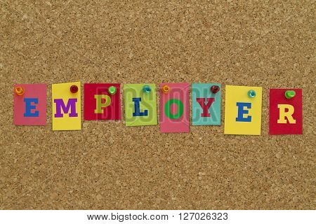 Employer word written on colorful notes pinned on cork board.